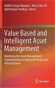 Value Based and Intelligent Asset Management: Mastering the Asset Management Transformation in Industrial Plants and Inf