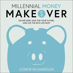 Millennial Money Makeover: Escape Debt, Save for Your Future, and Live the Rich Life Now [Audiobook]