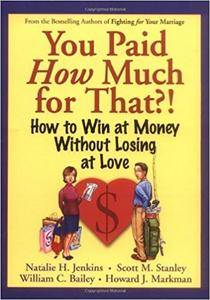 You Paid How Much For That?: How to Win at Money Without Losing at Love (Repost)