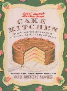 Sweet Maria's Cake Kitchen: Classic and Casual Recipes for Cookies, Cakes, Pastry, and Other Favorites [Repost]