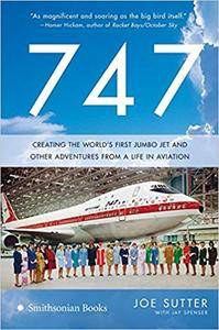 747: Creating the World's First Jumbo Jet and Other Adventures from a Life in Aviation by Joe Sutter
