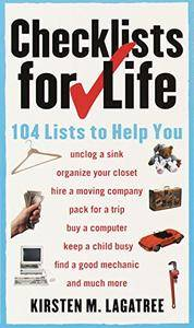 Checklists for Life: 104 Lists to Help You Get Organized, Save Time, and Unclutter Your Life(Repost)