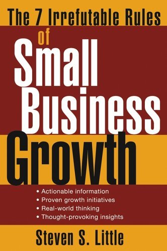 The 7 Irrefutable Rules of Small Business Growth (Last Edition)