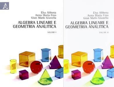 """Elsa Abbena, Anna M. Fino, G. Mario Gianella, """"Algebra lineare e geometria analitica"""", 1 & 2"""