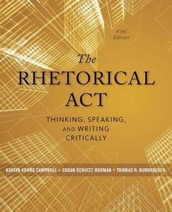 The Rhetorical Act: Thinking, Speaking, and Writing Critically, 5th Edition