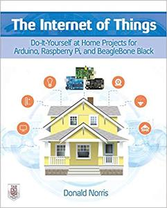 The Internet of Things: Do-It-Yourself at Home Projects for Arduino, Raspberry Pi and BeagleBone Black (Repost)
