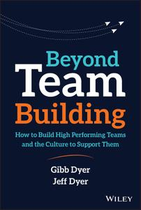 Beyond Team Building: How to Build High Performing Teams and the Culture to Support Them