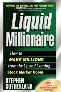 Liquid Millionaire: How to Make Millions from the Up and Coming Stock Market Boom (repost)