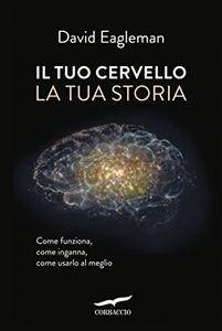 David Eagleman - Il tuo cervello, la tua storia