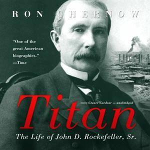 Titan: The Life of John D. Rockefeller, Sr. [Audiobook]