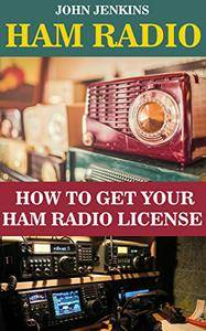 Ham Radio: How to Get Your HAM Radio License: (Survival, Communication, Self Reliance)