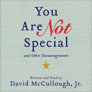 You Are Not Special: And Other Encouragements [Audiobook]