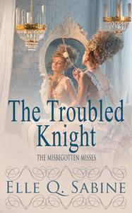 «The Troubled Knight» by Elle Q. Sabine