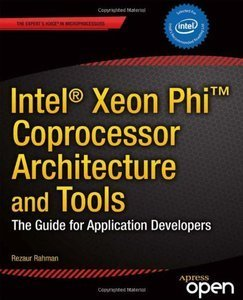 Intel Xeon Phi Coprocessor Architecture and Tools: The Guide for Application Developers (repost)