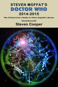 Steven Moffat's Doctor Who 2014-2015: The Critical Fan's Guide to Peter Capaldi's Doctor (Unauthorized)