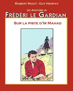 Frédéri Le Gardian - Tome 19 - Sur la Piste d'Ir Mahad