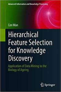Hierarchical Feature Selection for Knowledge Discovery: Application of Data Mining to the Biology of Ageing