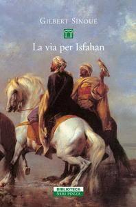 Gilbert Sinoué - La via per Isfahan