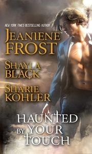 «Haunted by Your Touch» by Jeaniene Frost,Shayla Black,Sharie Kohler