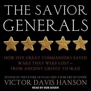 The Savior Generals: How Five Great Commanders Saved Wars That Were Lost - From Ancient Greece to Iraq [Audiobook]