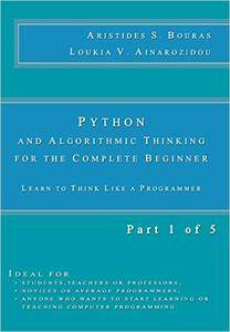 Python and Algorithmic Thinking for the Complete Beginner: Learn to Think Like a Programmer (Part 1 of 5)