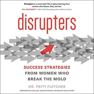 Disrupters: Success Strategies from Women Who Break the Mold [Audiobook]