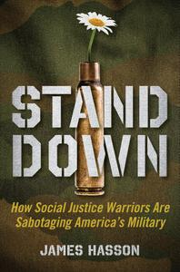 Stand Down How Social Justice Warriors Are Sabotaging America's Military