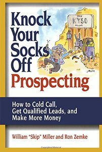Knock Your Socks Off Prospecting: How to Cold Call, Get Qualified Leads, and Make More Money (repost)