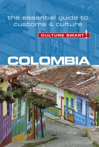 Colombia: Culture Smart!: The Essential Guide to Customs & Culture (Culture Smart!)