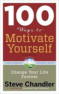 100 Ways to Motivate Yourself: Change Your Life Forever, 3rd Edition
