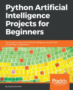 Python Artificial Intelligence Projects for Beginners: Get up and running with Artificial Intelligence using 8 smart and...