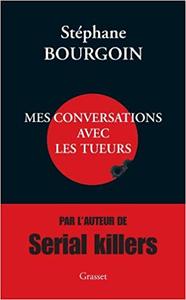 Mes conversations avec les tueurs - Stéphane Bourgoin