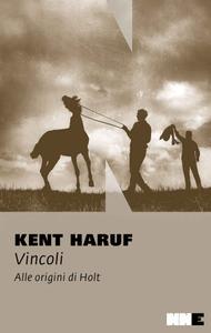 Kent Haruf - Vincoli. Alle origini di Holt