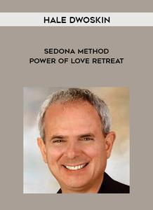 Hale Dwoskin - The Sedona Method: Power of Love Retreat