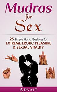 Mudras for Sex: 25 Simple Hand Gestures for Extreme Erotic Pleasure & Sexual Vitality (Repost)
