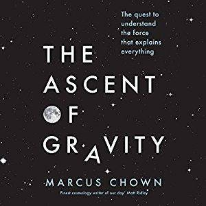 The Ascent of Gravity: The Quest to Understand the Force That Explains Everything [Audiobook]