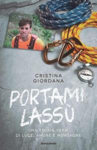 Cristina Giordana - Portami lassù. Una storia vera, di luce, amore e montagne