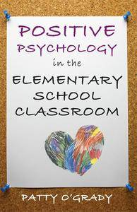 Positive Psychology in the Elementary School Classroom (repost)