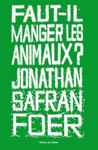 "Jonathan Safran Foer, ""Faut-il manger les animaux ?"""