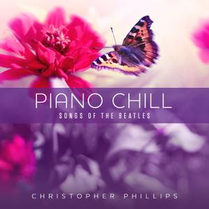 Christopher Phillips - Piano Chill: Songs Of The Beatles (2019)