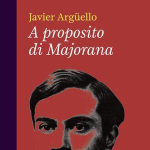 «A proposito di Majorana» by Javier Argüello