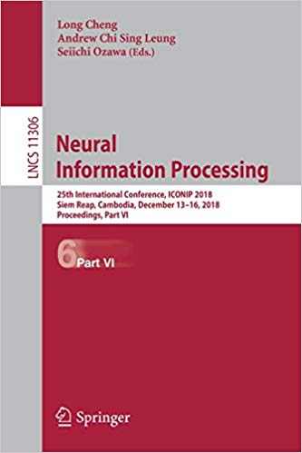 Neural Information Processing: 25th International Conference, ICONIP 2018, Siem Reap, Cambodia, December 13–16, 2018, Pr