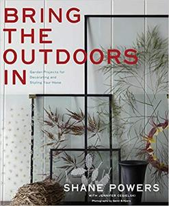 Bring the Outdoors In: Garden Projects for Decorating and Styling Your Home