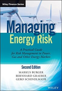 Managing Energy Risk: An Integrated View on Power and Other Energy Markets, 2 edition (repost)