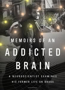 """Marc Lewis, """"Memoirs of an Addicted Brain: A Neuroscientist Examines his Former Life on Drugs"""""""