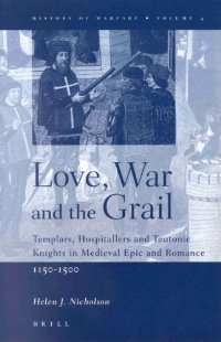 Love, War and the Grail: Templars, Hospitallers and Teutonic Knights in Medieval Epic and Romance, 1150-1500