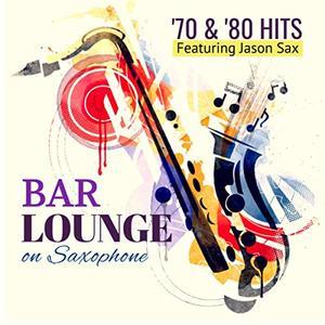 Giacomo Bondi featuring Jason Sax - Bar Lounge '70 & '80 Hits on Saxophone (2019)