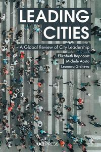 Leading Cities : A Global Review of City Leadership by Rapoport, Elizabeth; Acuto, Michele; Grcheva, Leonora