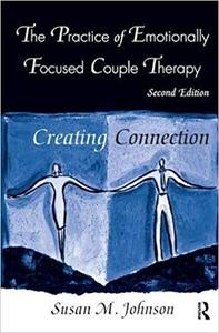 The Practice of Emotionally Focused Couple Therapy: Creating Connection  Ed 2