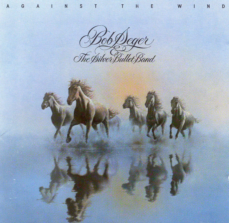 Bob Seger & The Silver Bullet Band - Against the Wind (1980)